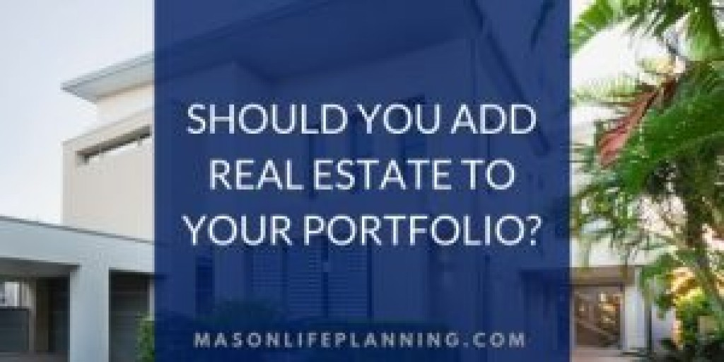 Should You Add Real Estate To Your Portfolio?